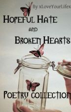 Hopeful Hate and Broken Hearts Poetry Collection by xLoveYourLifex