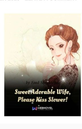 Sweet Adorable Wife, Please Kiss Slower! by Akatsuki_Anggun
