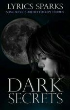 Dark Secrets [ UNDER REVISION ] by LyricsSparks