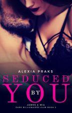 Seduced by You (Dark Billionaires Club, #2) by AlexiaPraks