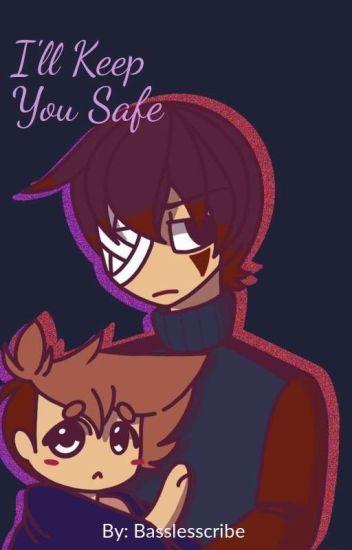 I'll Keep You Safe~ (Alt Universe) - Basslesscribe 780 - Wattpad