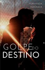 Golpe do Destino by veronicananda