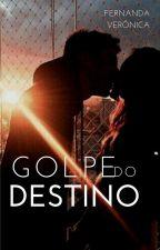 Golpe do Destino by veronicananda