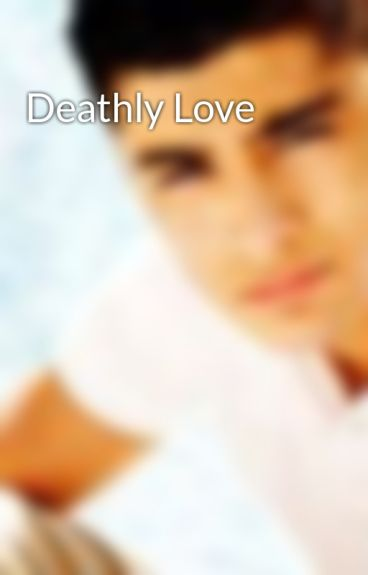 Deathly Love by Horanandmaliklover