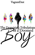 The Despairing Tribulations of a Doomed Boy: Act 2 by VagrantDust