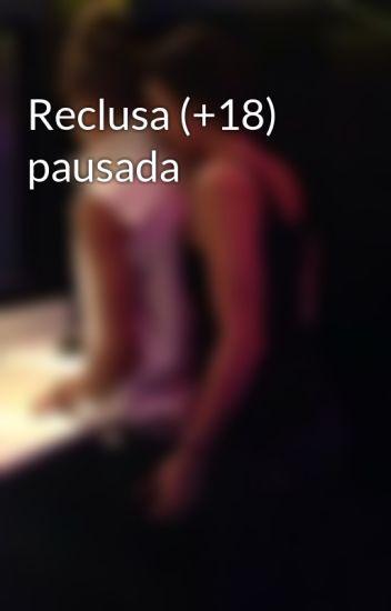 Reclusa (+18) pausada