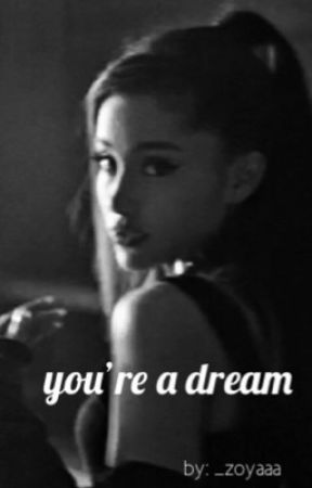 you're a dream ~ ariana x you by selfproclaimedloser