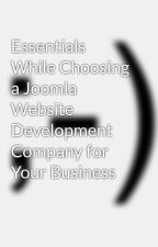 Essentials While Choosing a Joomla Website Development Company for Your Business by Digital4design