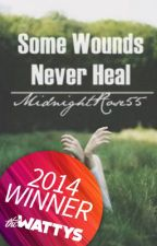Some Wounds Never Heal by MidnightRose55