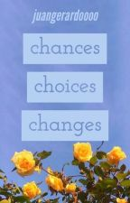 chances, choices, changes by juangerardoooo