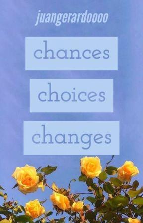 chances, choices, changes by juangerardoooo
