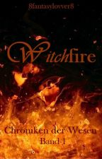 Witchfire: Chroniken der Wesen (1) by 8fantasylovver8