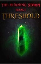 The Burning Storm- Book I- Threshold  by JoeyRichardson