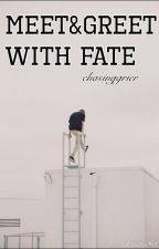 Meet&Greet With Fate by chasinggrier