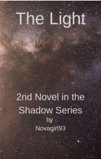 The Light - 2nd Novel in the Shadow Series by Novagirl93