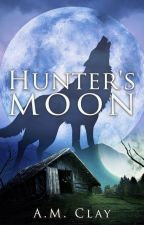 Hunter's Moon (Book One of the Hunter's Moon Saga) by AmberClay4