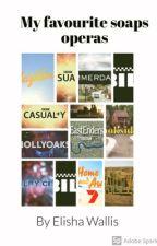 My favourite soaps operas  by elishawallis23469