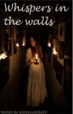 Whispers in the Walls by princesszelda30