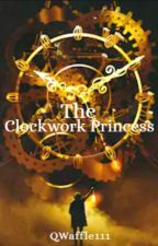 The Clockwork Princess by QwaffleWolfie111
