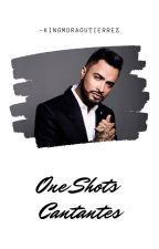 One Shots ||Cantantes|| by -kingmoragutierrez