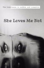 She Loves Me Not by Wokethefuxkup