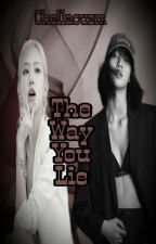 The Way You Lie [CHAELISA FANFICTION] by MarchYyuix
