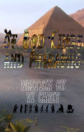 Of God-Kings and Pharaohs by ViCarey