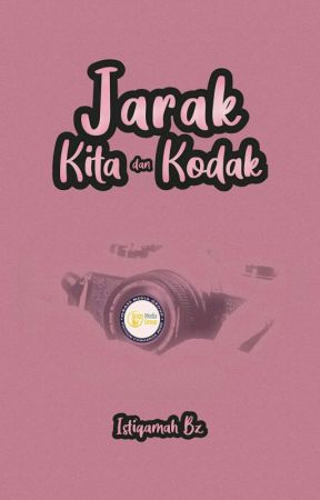 Jarak Kita dan Kodak by Istiqamah_Bz