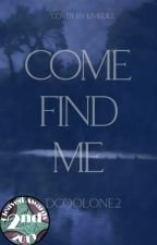 Come Find Me by Dcoolone2