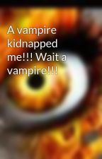 A vampire kidnapped me!!! Wait a vampire!!! by soccerfreak22