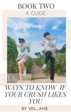 Ways To Know If Your Crush Likes You (BOOK 2) by Vel_Ane