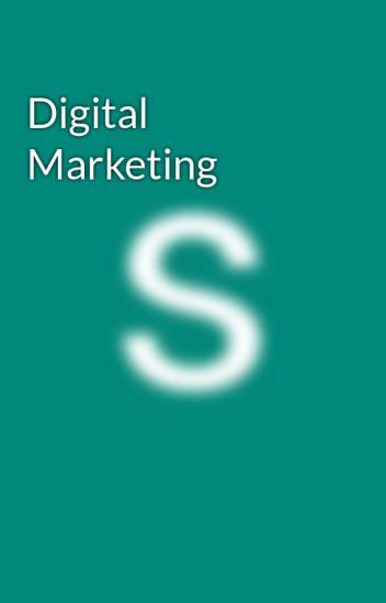 Digital Marketing - shivani bhatnagar - Wattpad