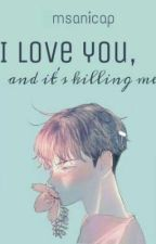 I Love You, And It's Killing Me by msanicap