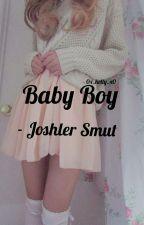 Baby Boy - Joshler Smut by 0x_Kelly_x0