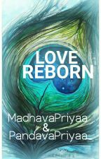 | Love Reborn | by PandavaPriyaa