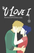 U Love I (Miraculous one shots) by randomtothecore