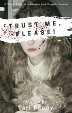 Trust me, please! (Short Story) (English & Indonesia)_COMPLETED ✔️ by creepywinter01