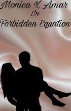 Forbidden Equation (Monica x Amar) by ratfanfics