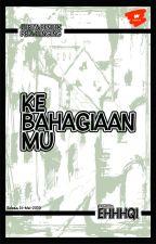 KEBAHAGIAANMU by ehhhqi