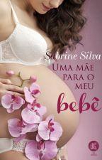 Uma Mãe Para o Meu Bebê by SabrinneSilva