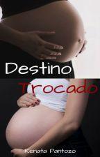 DESTINO TROCADO (DEGUSTAÇÃO) by RenataloveGrey