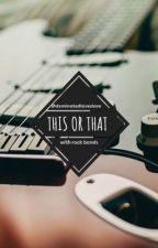This or That with rock bands by slightlymadshot