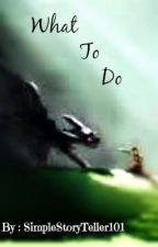 What to Do? (How to train your dragon fanfiction) by SimpleStoryTeller101