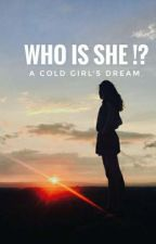 WHO iS SHE ? Cold Girl's Dream by newstory04