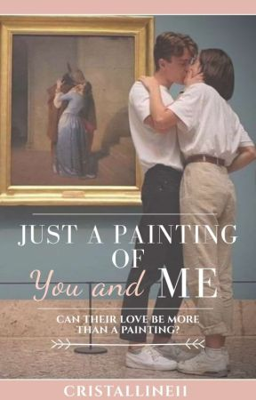 Just a Painting of You and Me {Rewriting} by Cristalline11