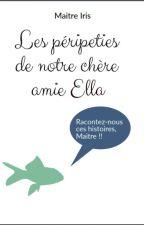 Les péripeties de notre chère amie Ella by MaitreIris