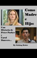 Como Madre e Hijo: Una historia de Spiderman y Carol Danvers. by sickingheder22