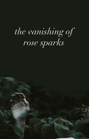 The Vanishing Of Rose Sparks by JesseAwkward
