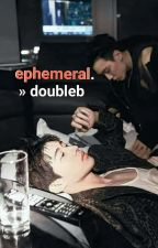 ephemeral. » doubleb by sheistrizia