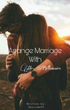 Arrange Marriage with Mr. Billionaire by Basicme00